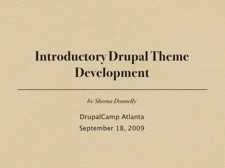 Introductory Drupal Theme       Development          by Sheena Donnelly         DrupalCamp Atlanta        September 18, 20...