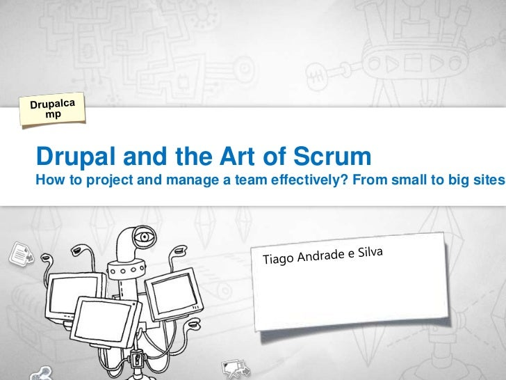Drupal and the Art of ScrumHow to project and manage a team effectively? From small to big sites.<br />Drupalcamp<br />Tia...