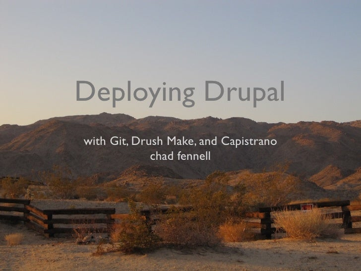 Deploying Drupalwith Git, Drush Make, and Capistrano             chad fennell