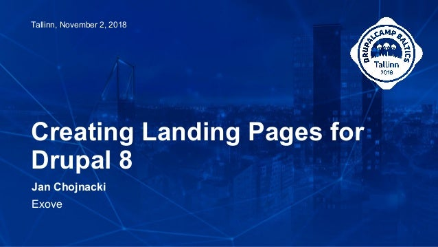 Jan Chojnacki Exove Creating Landing Pages for Drupal 8 Tallinn, November 2, 2018
