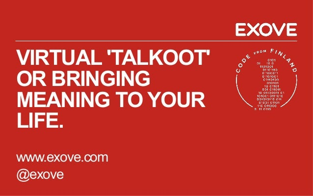 VIRTUAL 'TALKOOT' OR BRINGING MEANING TO YOUR LIFE. www.exove.com @exove