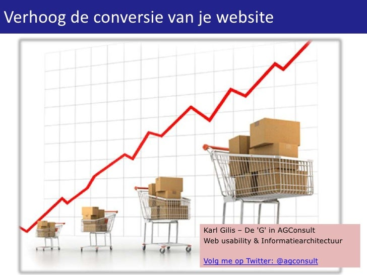 Verhoog de conversie van je website                         Karl Gilis – De G in AGConsult                         Web usa...