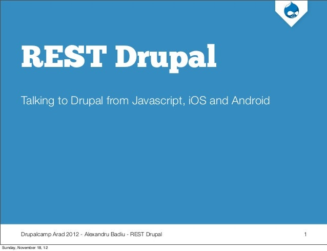 REST Drupal         Talking to Drupal from Javascript, iOS and Android         Drupalcamp Arad 2012 - Alexandru Badiu - RE...