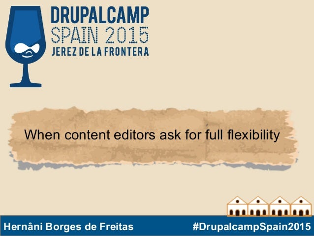 #DrupalcampSpain2015@hernanibf When content editors ask for full flexibility Hernâni Borges de Freitas #DrupalcampSpain2015
