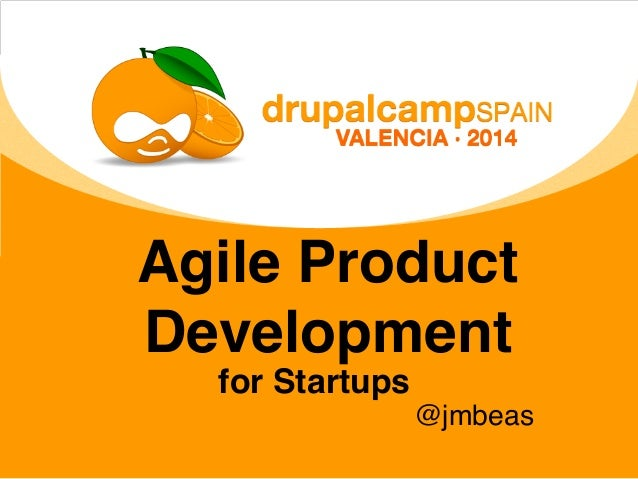 Agile Product Development for Startups @jmbeas