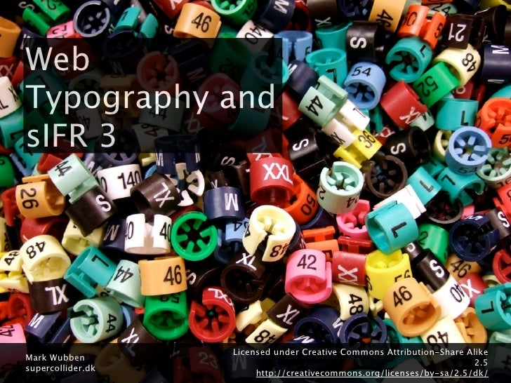 Web Typography and sIFR 3                        Licensed under Creative Commons Attribution-Share Alike Mark Wubben      ...