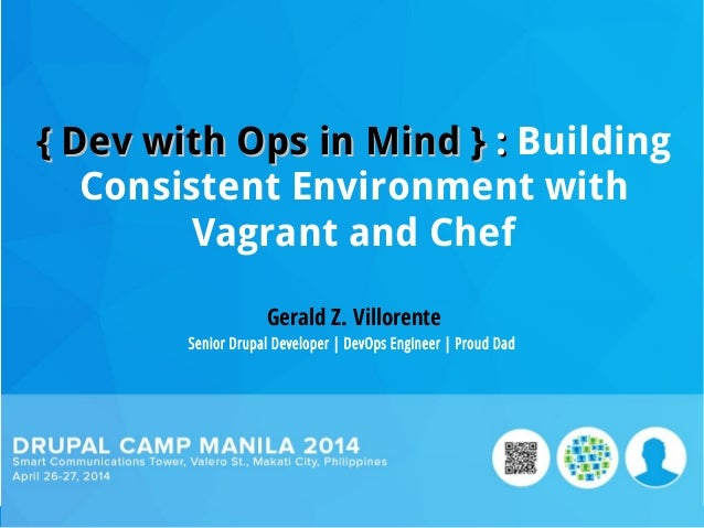 {{ Dev with Ops in MindDev with Ops in Mind }} :: Building Consistent Environment with Vagrant and Chef Gerald Z. Villoren...