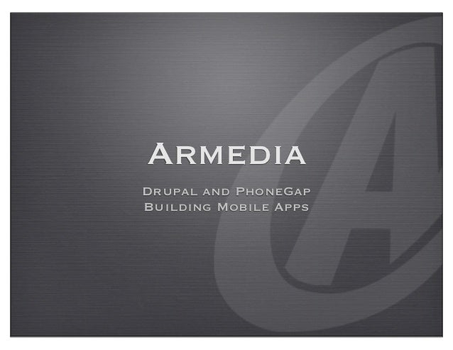 ArmediaDrupal and PhoneGapBuilding Mobile Apps