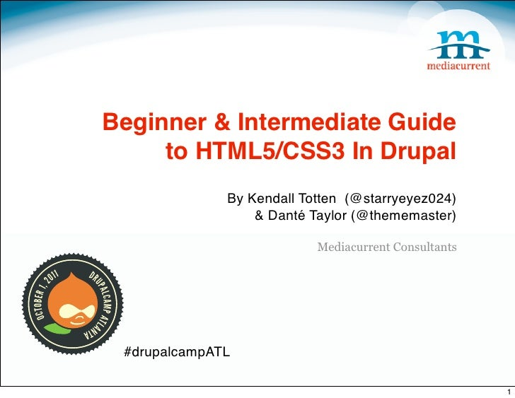Beginner & Intermediate Guide     to HTML5/CSS3 In Drupal              By Kendall Totten (@starryeyez024)                 ...