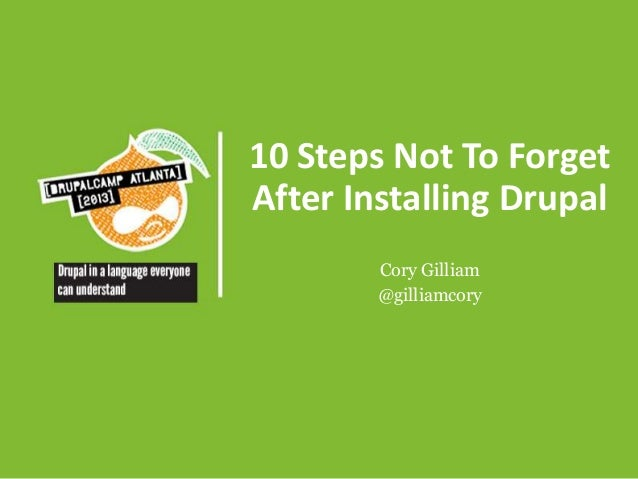 10 Steps Not To Forget After Installing Drupal Cory Gilliam @gilliamcory