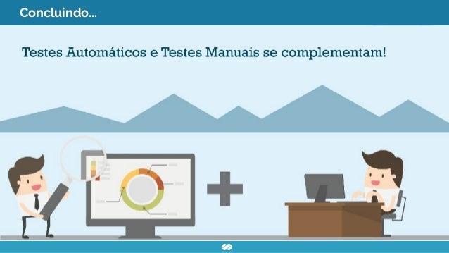 Referências ● http://www.matera.com/br/2015/07/10/automacao-de-testes-de-software-e- so-record-and-play-sqn/ ● https://www...