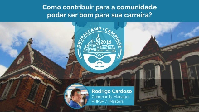 Como contribuir para a comunidade poder ser bom para sua carreira? Rodrigo Cardoso Community Manager PHPSP / iMasters