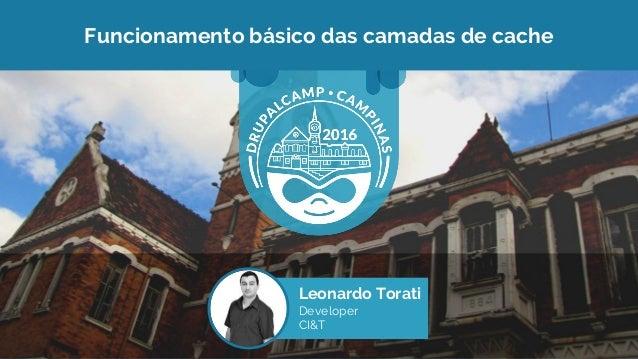 Funcionamento básico das camadas de cache Leonardo Torati Developer CI&T