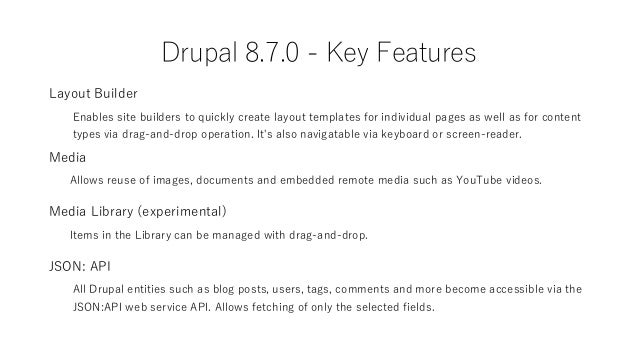Drupal 8.8.0 – Key Features Media Library (stable) Provides a way to easily embed media assets using a WYSIWYG text editor...