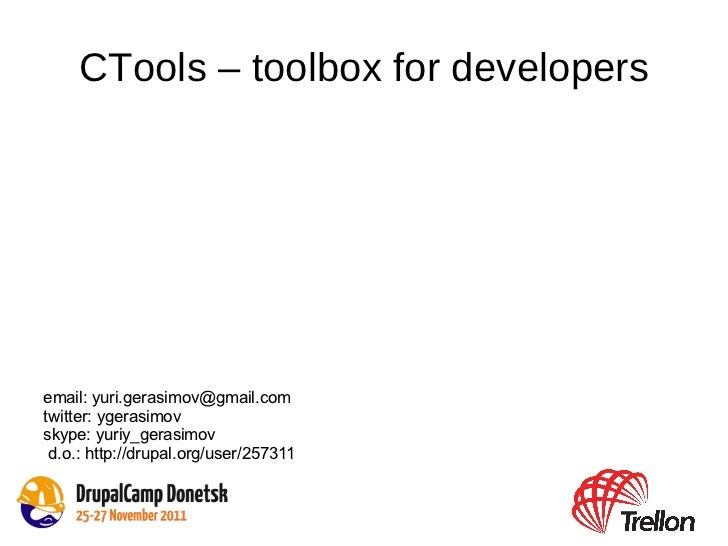 CTools – toolbox for developers <ul>email:  [email_address] twitter: ygerasimov skype: yuriy_gerasimov </ul>d.o.: http://d...