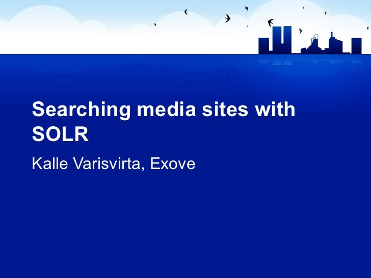 Searching media sites with SOLR Kalle Varisvirta, Exove