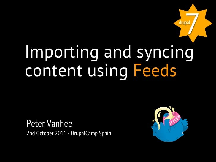 7                                      drupalImporting and syncingcontent using FeedsPeter Vanhee2nd October 2011 - Drupal...