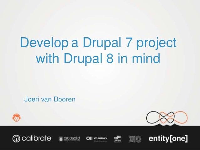 Develop a Drupal 7 project  with Drupal 8 in mind  Joeri van Dooren