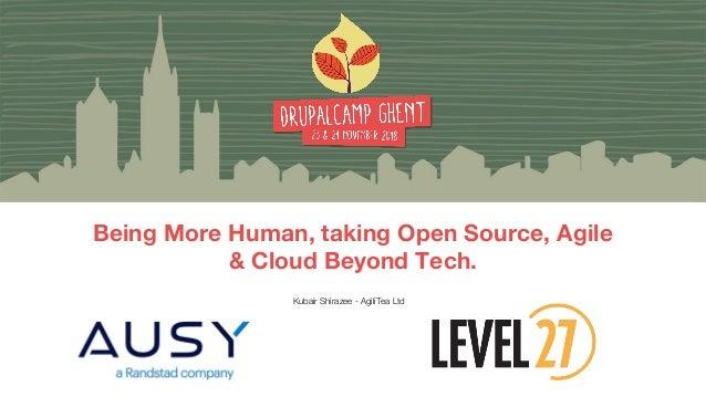 Kubair Shirazee - AgiliTea Ltd Being More Human, taking Open Source, Agile & Cloud Beyond Tech.