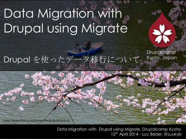 Data Migration with Drupal using Migrate Drupal を使ったデータ移行について Data Migration with Drupal using Migrate, Drupalcamp Kyoto. ...