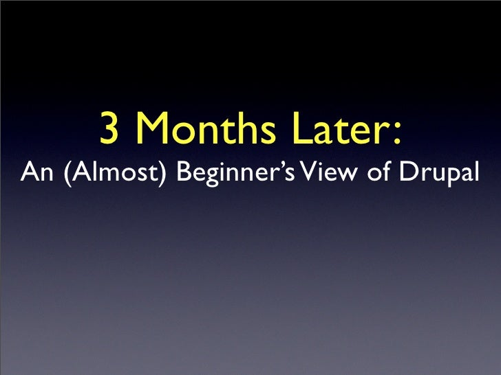 3 Months Later: An (Almost) Beginner's View of Drupal