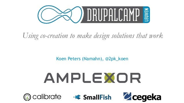 Using co-creation to make design solutions that work Koen Peters (Namahn), @2pk_koen