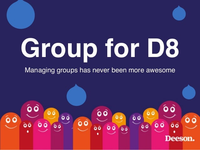 Group for D8 Managing groups has never been more awesome