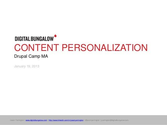 CONTENT PERSONALIZATION    Drupal Camp MA    January 19, 2013Jason Yarrington | www.digitalbungalow.com | http://www.linke...