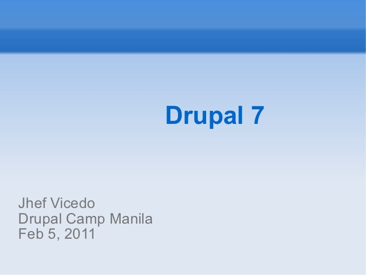 Drupal 7 Jhef Vicedo Drupal Camp Manila Feb 5, 2011