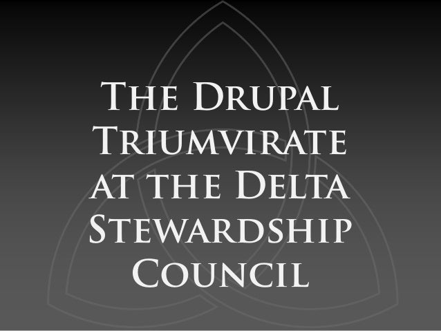 The DrupalTriumvirateat the DeltaStewardshipCouncil