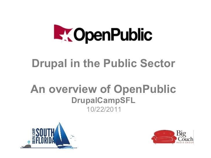 Drupal in the Public SectorAn overview of OpenPublic       DrupalCampSFL          10/22/2011