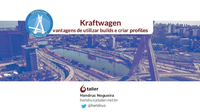 Kraftwagen vantagens de utilizar builds e criar profiles Handrus Nogueira handrus@taller.net.br @handrus
