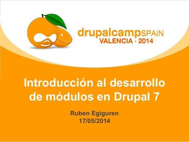 Introducción al desarrollo de módulos en Drupal 7 Ruben Egiguren 17/05/2014