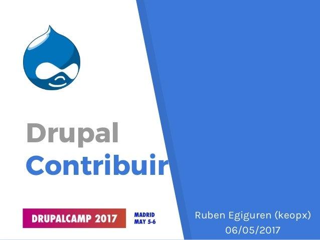Drupal Contribuir Ruben Egiguren (keopx) 06/05/2017
