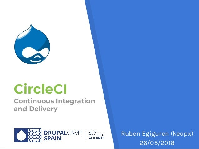 CircleCI Continuous Integration and Delivery Ruben Egiguren (keopx) 26/05/2018