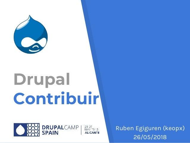 Drupal Contribuir Ruben Egiguren (keopx) 26/05/2018
