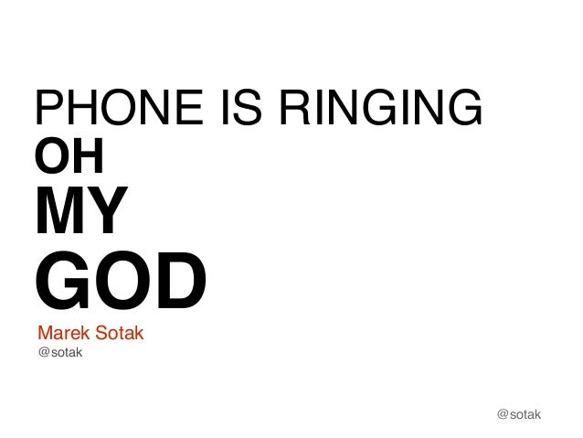 PHONE IS RINGING OH  MY  GOD Marek Sotak @sotak  @sotak