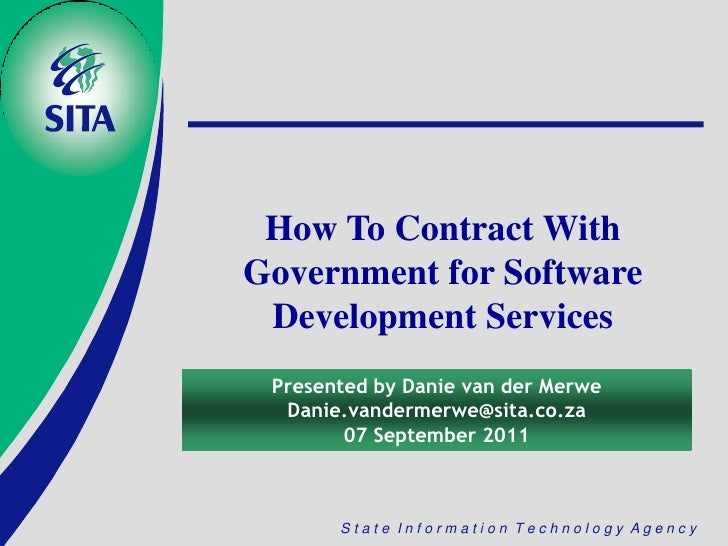 How To Contract WithGovernment for Software Development Services Presented by Danie van der Merwe  Danie.vandermerwe@sita....