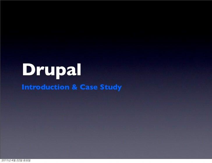 Drupal             Introduction & Case Study2011년 4월 22일 금요일