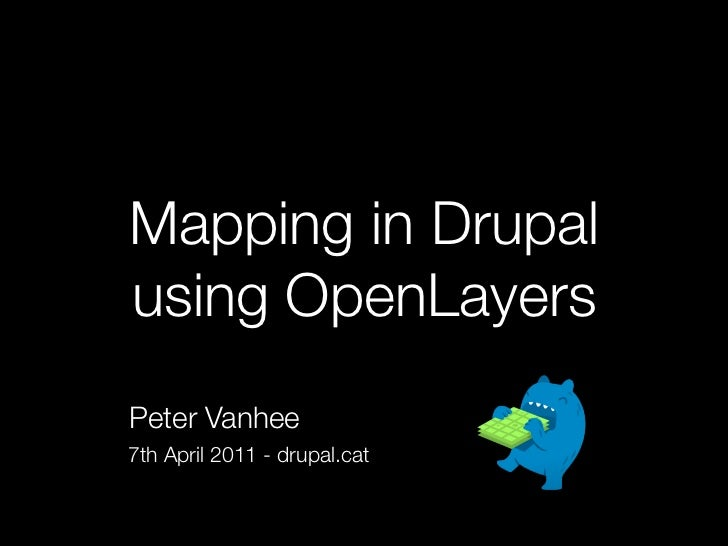 Mapping in Drupalusing OpenLayersPeter Vanhee7th April 2011 - drupal.cat