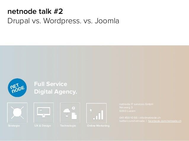 Full Service Digital Agency. Strategie UX & Design Technologie Online Marketing netnode talk #2 Drupal vs. Wordpress. vs. ...