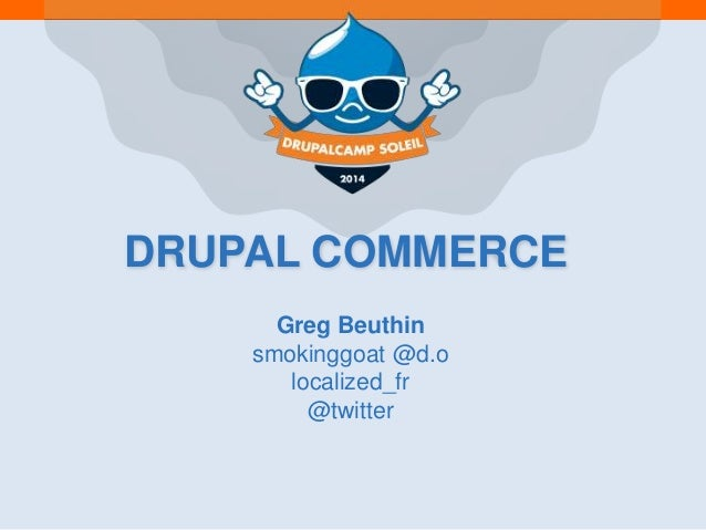 DRUPAL COMMERCE Greg Beuthin smokinggoat @d.o localized_fr @twitter