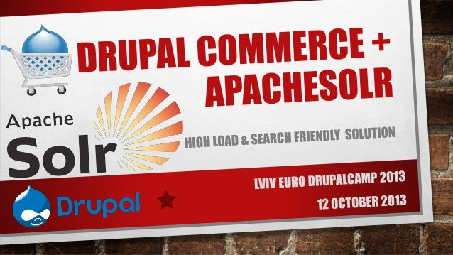 TOPICS • DRUPAL COMMERCE • APACHESOLR FOR DRUPAL • •  SEARCH API APACHESOLR INTEGRATION  • FACETAPI AND CUSTOM FIELDS • AD...