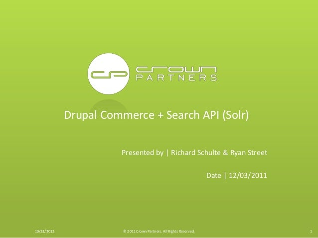 Drupal Commerce + Search API (Solr)                       Presented by   Richard Schulte & Ryan Street                    ...