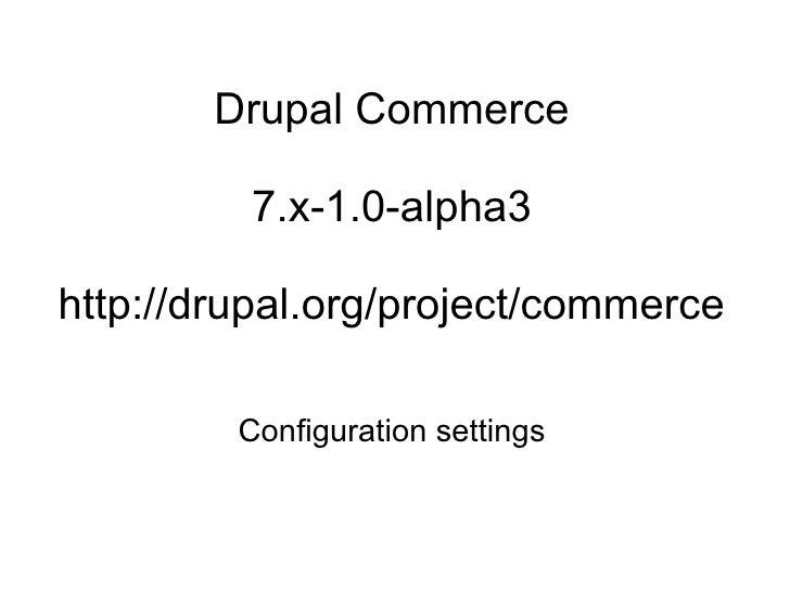 Drupal Commerce 7.x-1.0-alpha3 Configuration settings