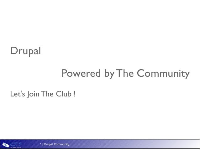 Drupal                       Powered by The CommunityLets Join The Club !         1   Drupal Community