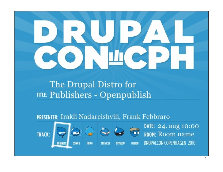 The Drupal Distro for Publishers - Openpublish    Irakli Nadareishvili, Frank Febbraro                                   2...