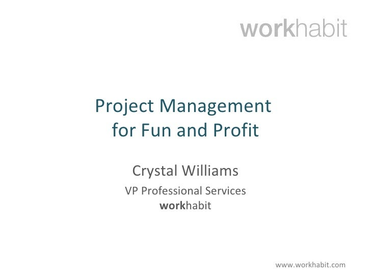 Project Management  for Fun and Profit Crystal Williams VP Professional Services work habit