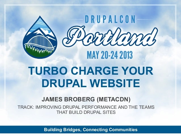 Building Bridges, Connecting CommunitiesJAMES BROBERG (METACDN)TRACK: IMPROVING DRUPAL PERFORMANCE AND THE TEAMSTHAT BUILD...