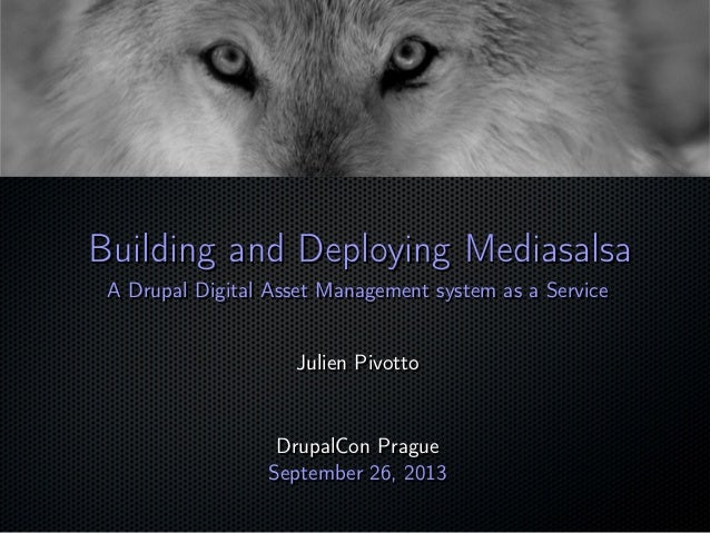 ; Building and Deploying MediasalsaBuilding and Deploying Mediasalsa A Drupal Digital Asset Management system as a Service...
